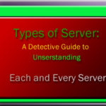 Types of Server: A Detective Guide to Understanding Each and Every Server