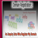 Domain Registration : An Inquiry Into Who register my Domain