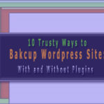 10 Trusty Ways to Bakcup Wordpress Site: With and Without Plugins