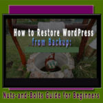 How to Restore WordPress from Backup: Nuts-and-Bolts Guide for Beginners
