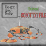 A Basic Understanding of robot.txt File to draw SEO Benefits