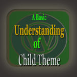What is Child Theme: A Basic Understanding for the Curious